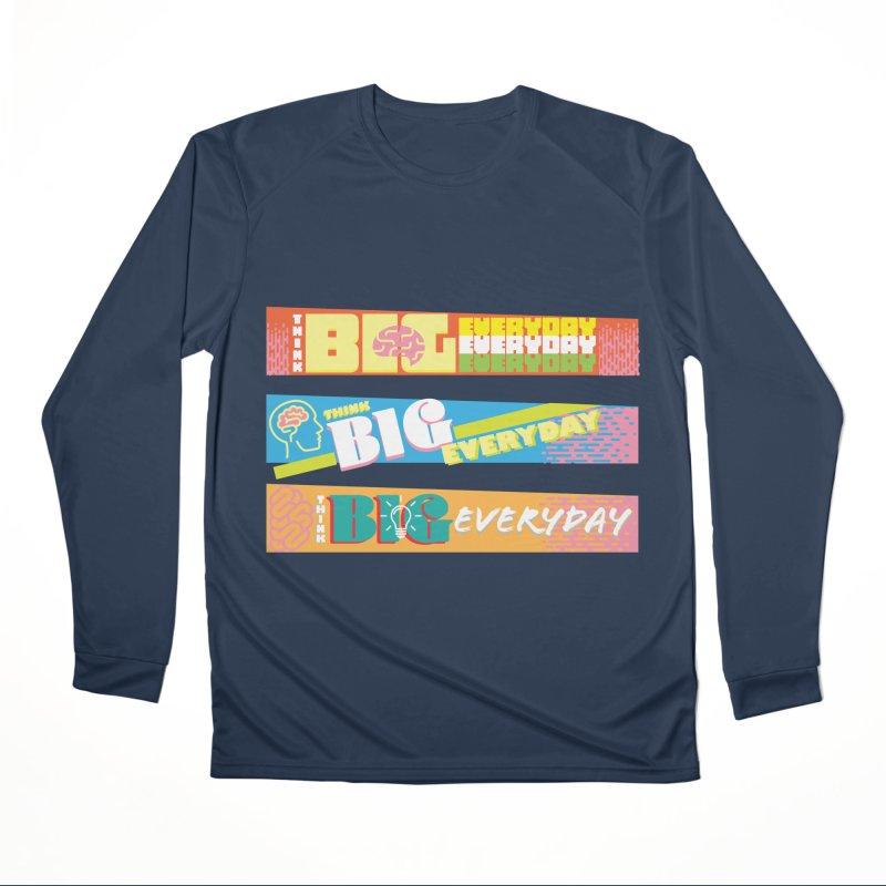 THINK BIG EVERYDAY! Women's Performance Unisex Longsleeve T-Shirt by Turkeylegsray's Artist Shop