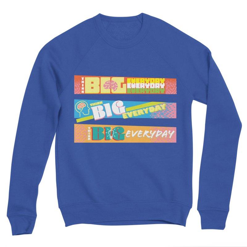 THINK BIG EVERYDAY! Men's Sponge Fleece Sweatshirt by Turkeylegsray's Artist Shop
