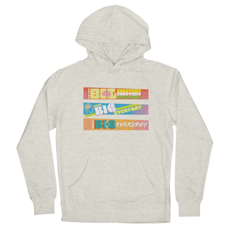 THINK BIG EVERYDAY! Men's French Terry Pullover Hoody by Turkeylegsray's Artist Shop
