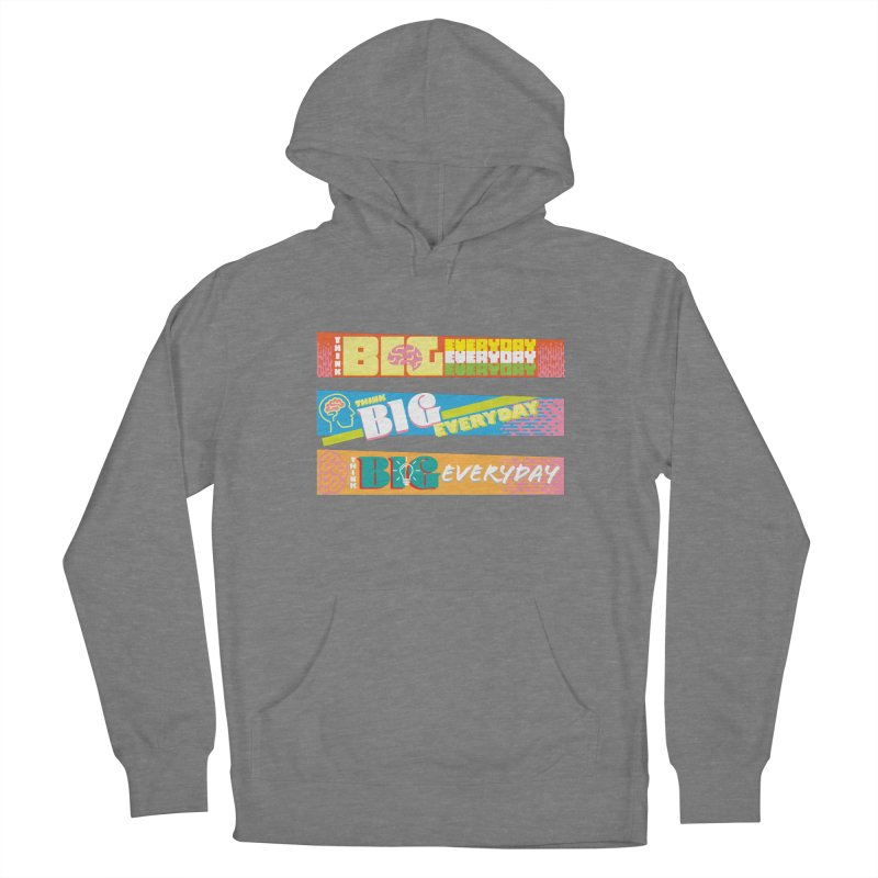 THINK BIG EVERYDAY! Women's French Terry Pullover Hoody by Turkeylegsray's Artist Shop