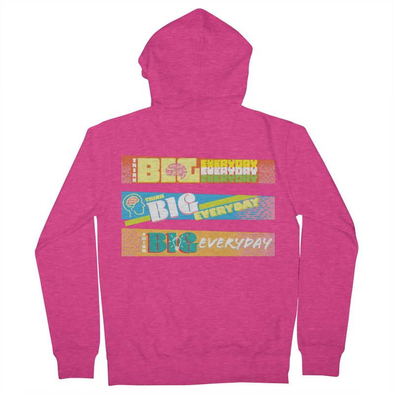 THINK BIG EVERYDAY! Women's French Terry Zip-Up Hoody by Turkeylegsray's Artist Shop