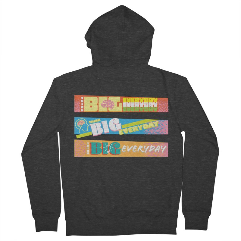 THINK BIG EVERYDAY! Men's French Terry Zip-Up Hoody by Turkeylegsray's Artist Shop