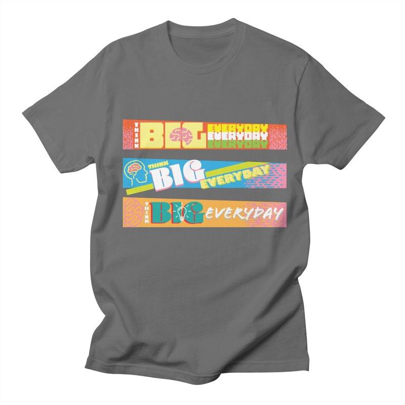 THINK BIG EVERYDAY! Men's Regular T-Shirt by Turkeylegsray's Artist Shop