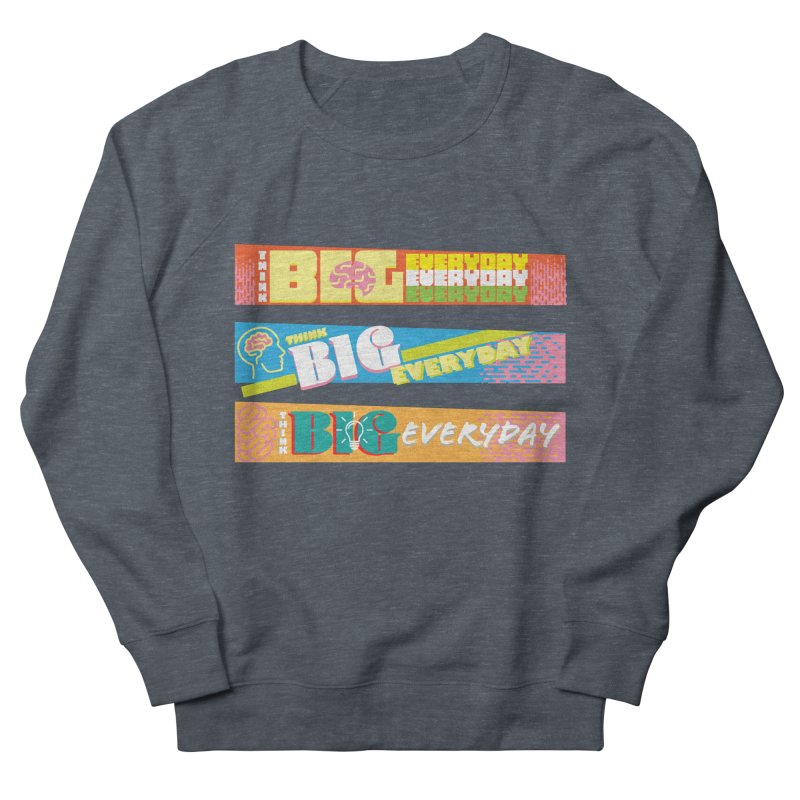 THINK BIG EVERYDAY! Men's French Terry Sweatshirt by Turkeylegsray's Artist Shop