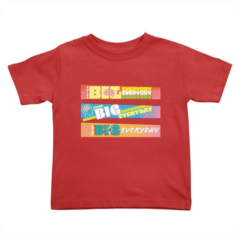 THINK BIG EVERYDAY! Kids Toddler T-Shirt by Turkeylegsray's Artist Shop