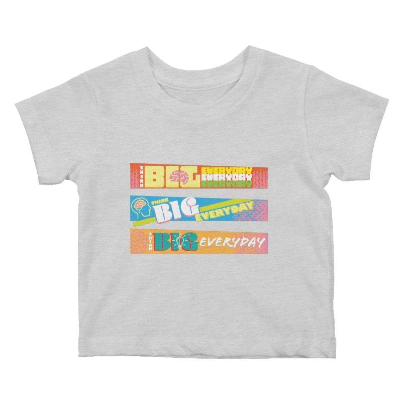 THINK BIG EVERYDAY! Kids Baby T-Shirt by Turkeylegsray's Artist Shop