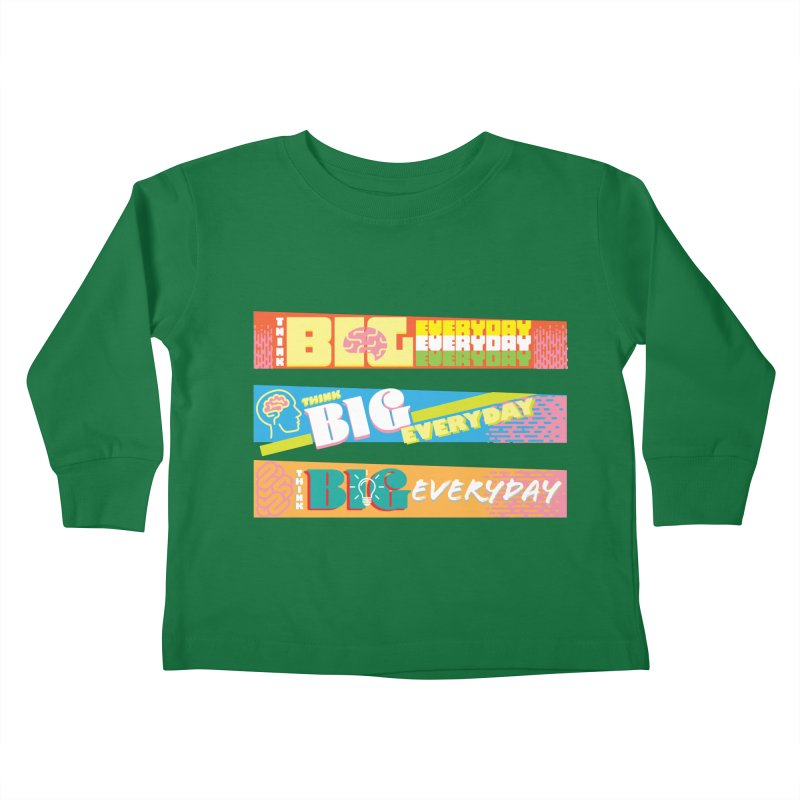 THINK BIG EVERYDAY! Kids Toddler Longsleeve T-Shirt by Turkeylegsray's Artist Shop