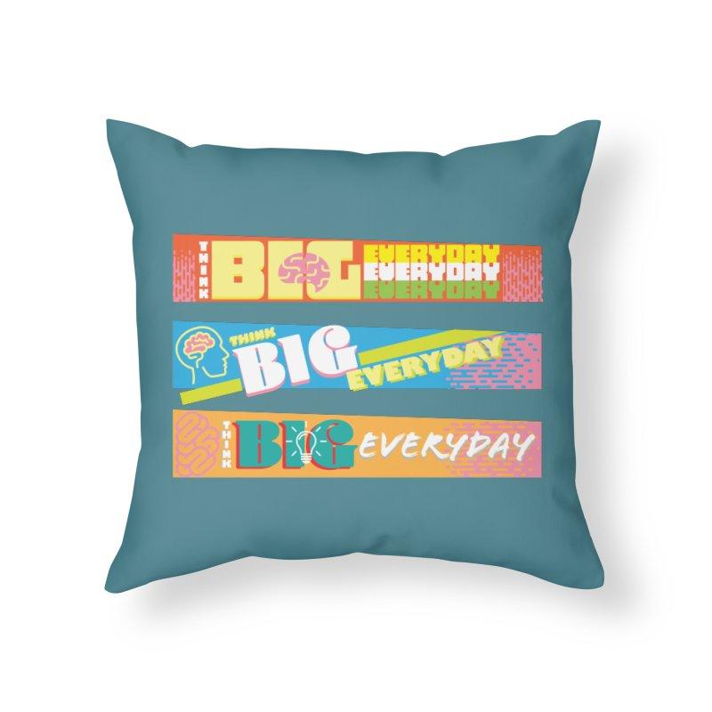 THINK BIG EVERYDAY! Home Throw Pillow by Turkeylegsray's Artist Shop