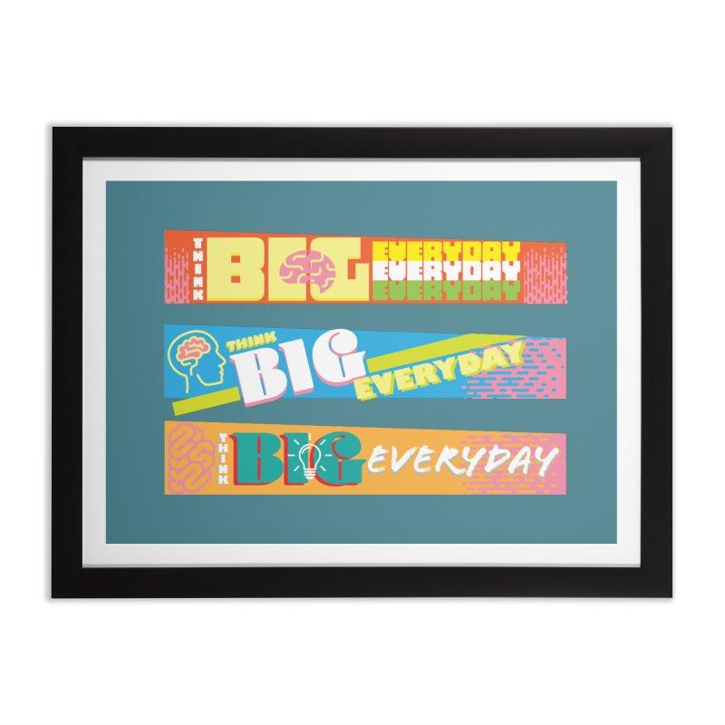 THINK BIG EVERYDAY! Home Framed Fine Art Print by Turkeylegsray's Artist Shop