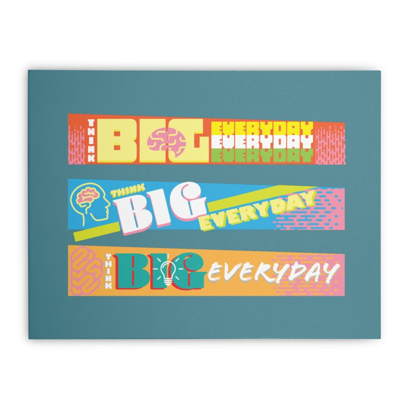 THINK BIG EVERYDAY! Home Stretched Canvas by Turkeylegsray's Artist Shop