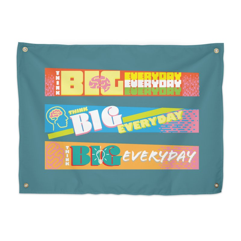 THINK BIG EVERYDAY! Home Tapestry by Turkeylegsray's Artist Shop