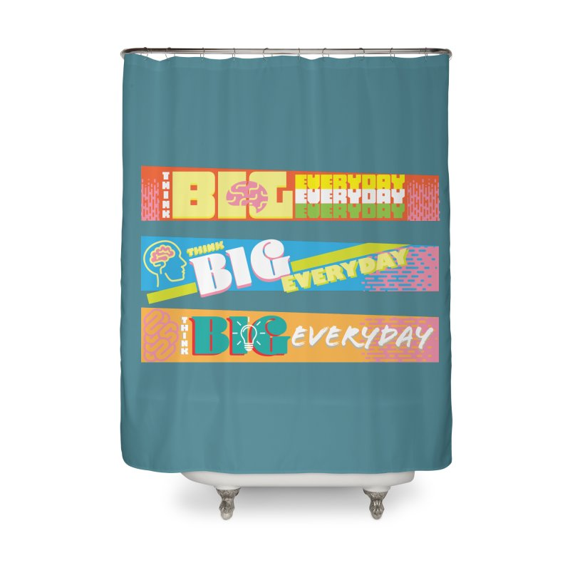 THINK BIG EVERYDAY! Home Shower Curtain by Turkeylegsray's Artist Shop