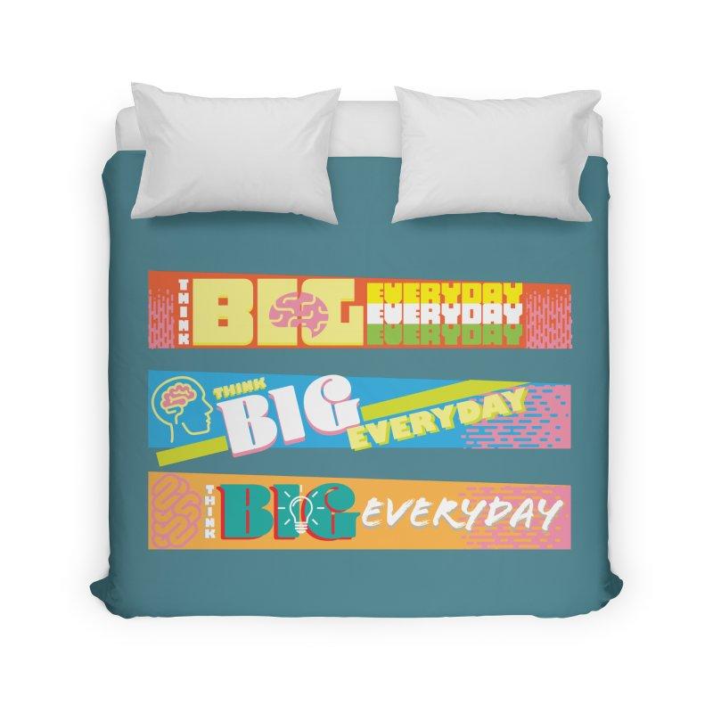 THINK BIG EVERYDAY! Home Duvet by Turkeylegsray's Artist Shop