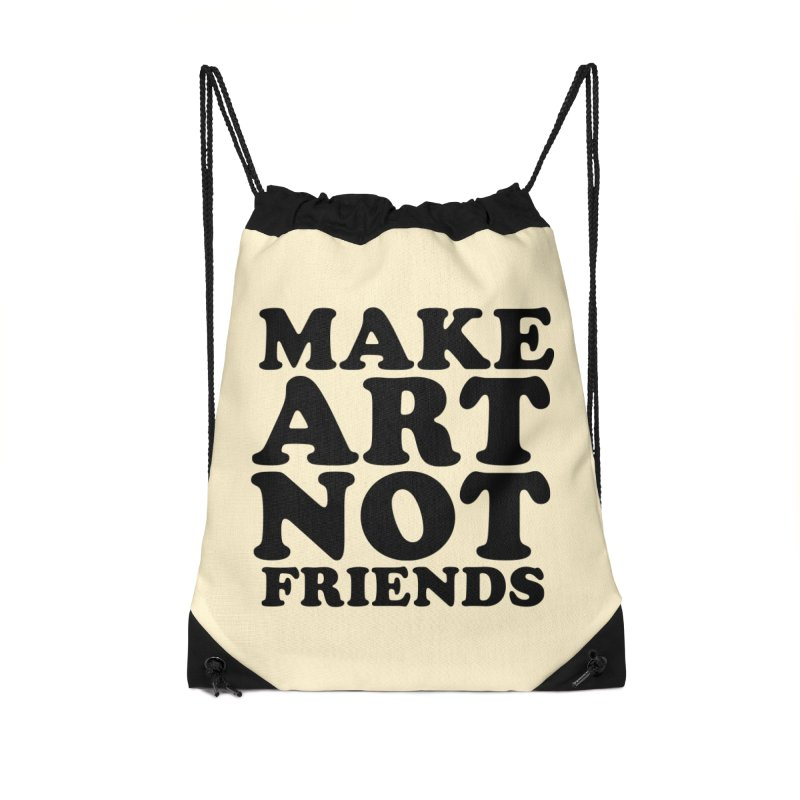 MAKE ART NOT FRIENDS Accessories Drawstring Bag Bag by Turkeylegsray's Artist Shop