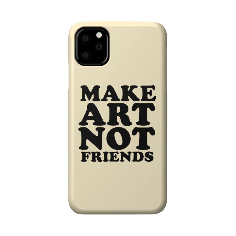 MAKE ART NOT FRIENDS Accessories Phone Case by Turkeylegsray's Artist Shop