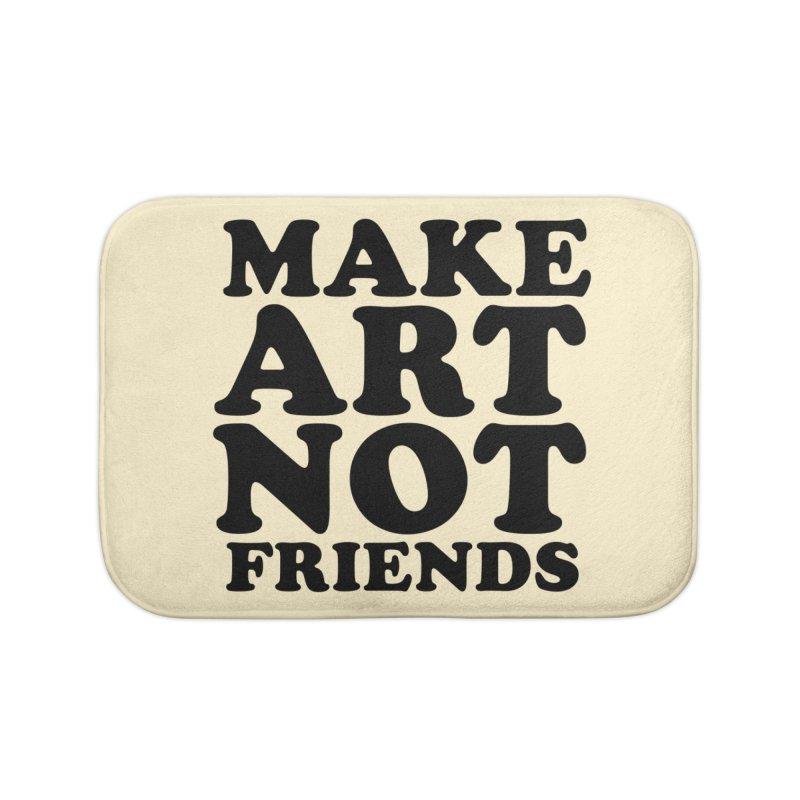 MAKE ART NOT FRIENDS Home Bath Mat by Turkeylegsray's Artist Shop