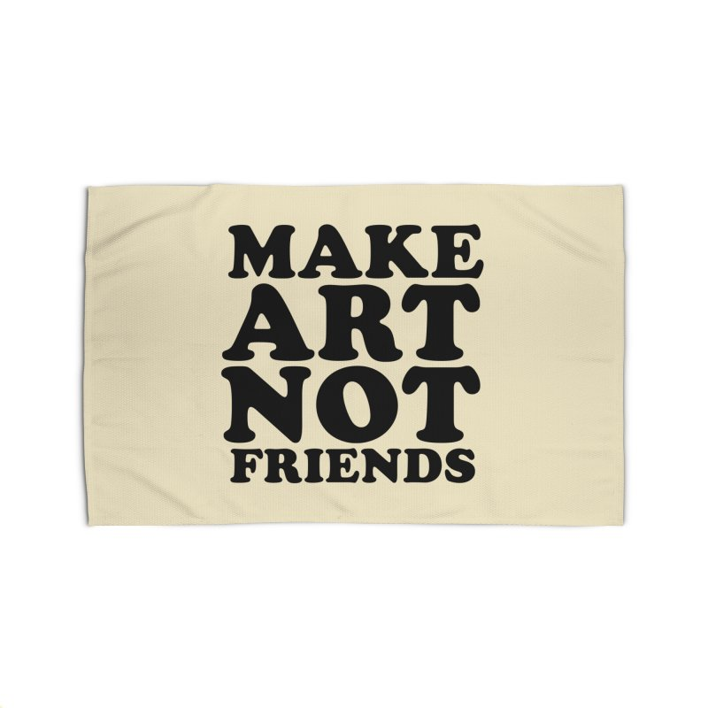 MAKE ART NOT FRIENDS Home Rug by Turkeylegsray's Artist Shop