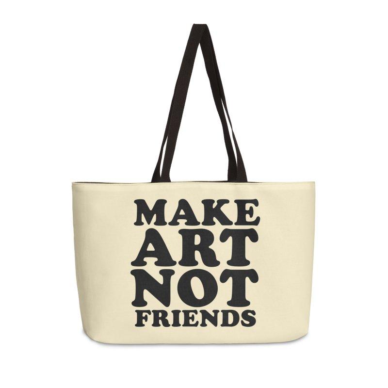 MAKE ART NOT FRIENDS Accessories Weekender Bag Bag by Turkeylegsray's Artist Shop