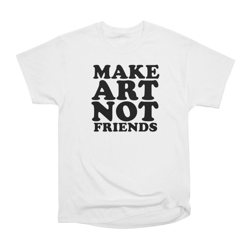MAKE ART NOT FRIENDS Men's Heavyweight T-Shirt by Turkeylegsray's Artist Shop
