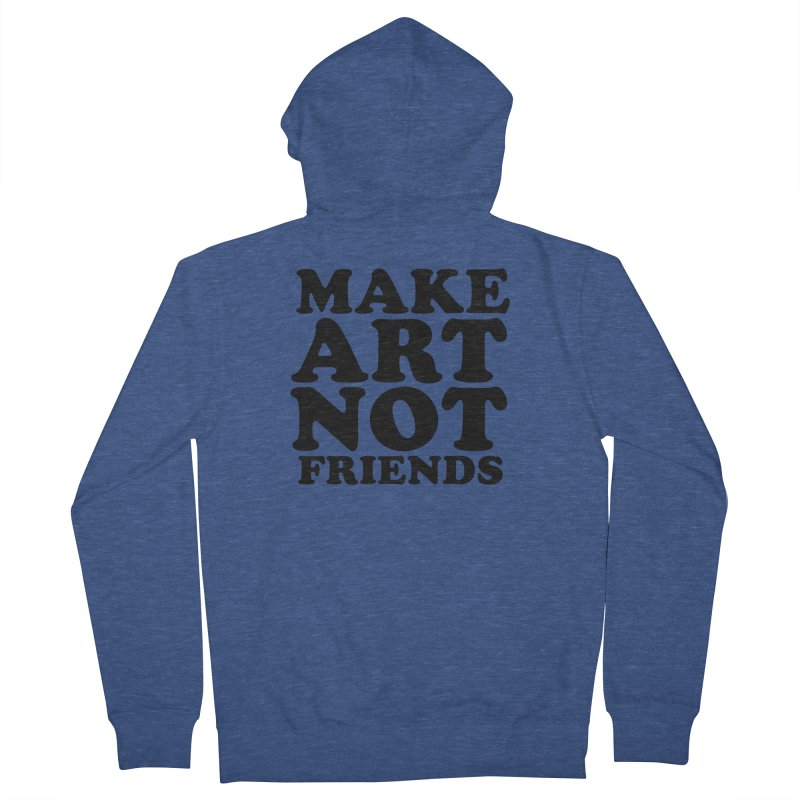 MAKE ART NOT FRIENDS Women's French Terry Zip-Up Hoody by Turkeylegsray's Artist Shop