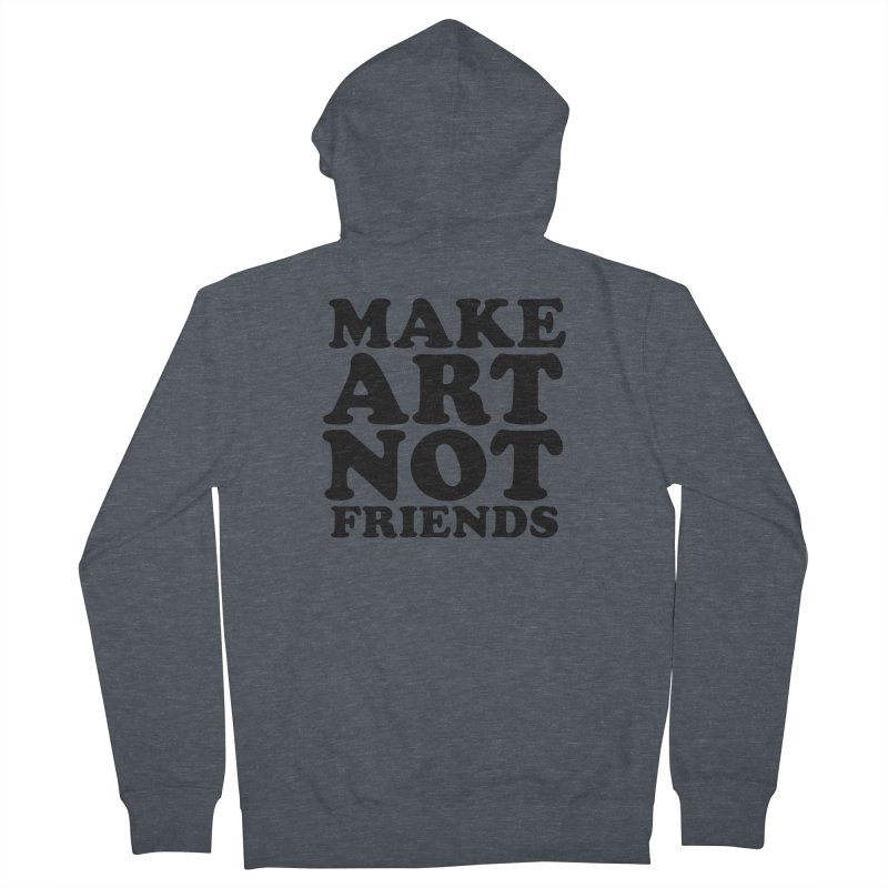 MAKE ART NOT FRIENDS Men's French Terry Zip-Up Hoody by Turkeylegsray's Artist Shop
