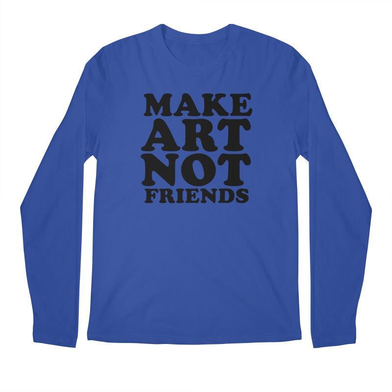 MAKE ART NOT FRIENDS Men's Regular Longsleeve T-Shirt by Turkeylegsray's Artist Shop
