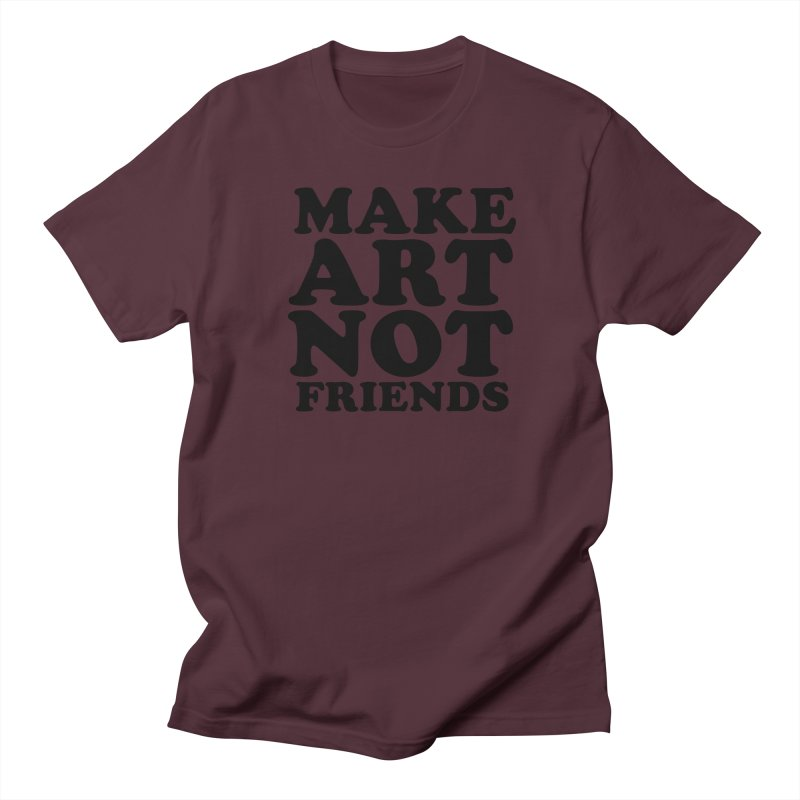 MAKE ART NOT FRIENDS Men's Regular T-Shirt by Turkeylegsray's Artist Shop