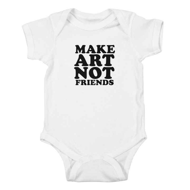 MAKE ART NOT FRIENDS Kids Baby Bodysuit by Turkeylegsray's Artist Shop