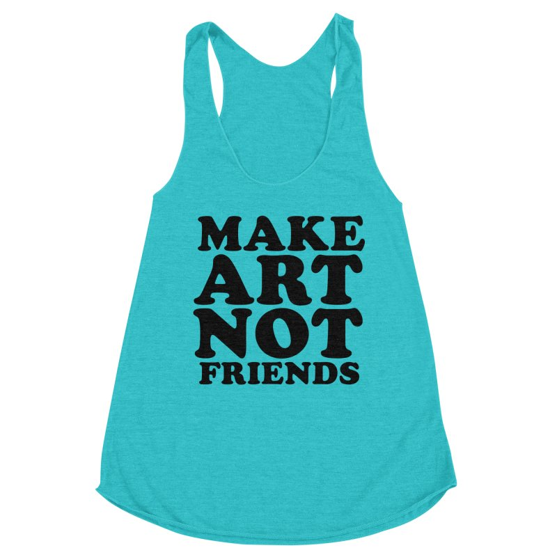 MAKE ART NOT FRIENDS Women's Racerback Triblend Tank by Turkeylegsray's Artist Shop