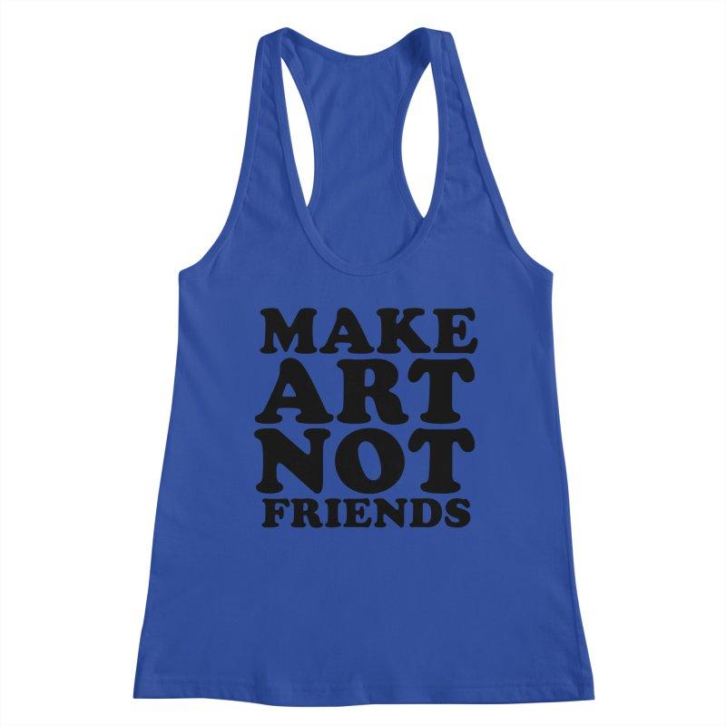 MAKE ART NOT FRIENDS Women's Racerback Tank by Turkeylegsray's Artist Shop