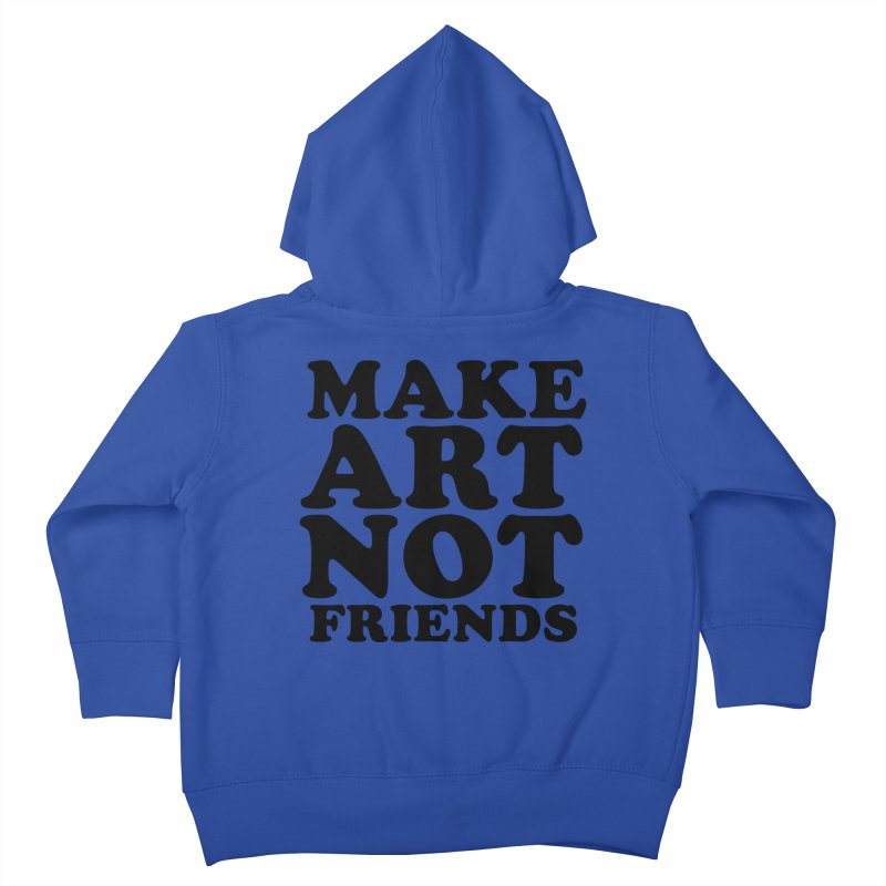 MAKE ART NOT FRIENDS Kids Toddler Zip-Up Hoody by Turkeylegsray's Artist Shop