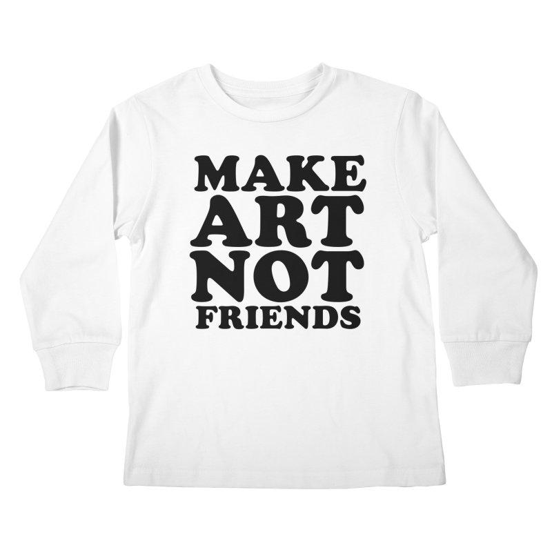 MAKE ART NOT FRIENDS Kids Longsleeve T-Shirt by Turkeylegsray's Artist Shop