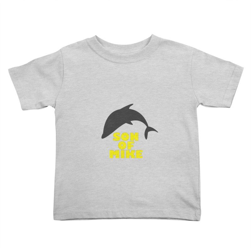 """Son of Mike """"Dolphin"""" Kids Toddler T-Shirt by Turkeylegsray's Artist Shop"""