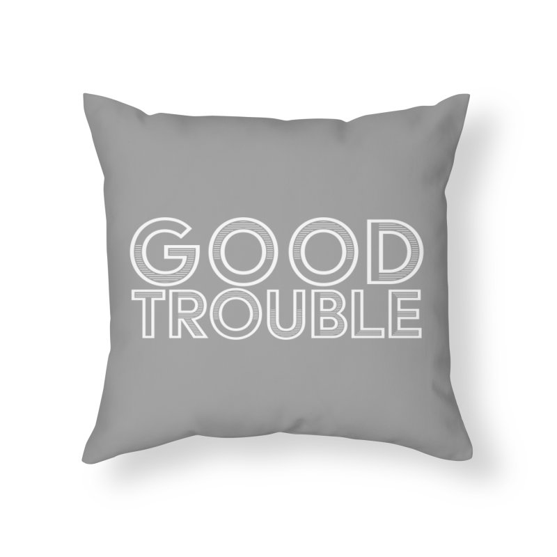 GOOD TROUBLE Home Throw Pillow by Turkeylegsray's Artist Shop