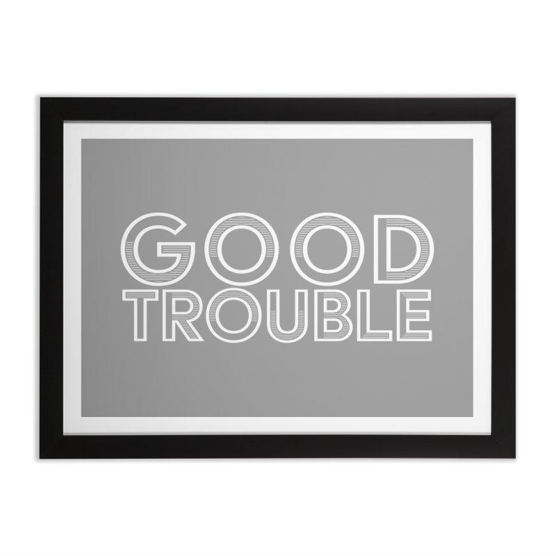 GOOD TROUBLE Home Framed Fine Art Print by Turkeylegsray's Artist Shop