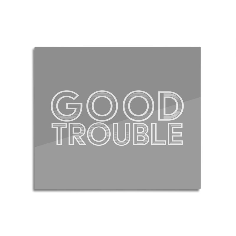 GOOD TROUBLE Home Mounted Aluminum Print by Turkeylegsray's Artist Shop