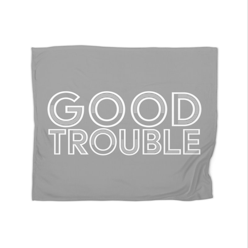 GOOD TROUBLE Home Blanket by Turkeylegsray's Artist Shop