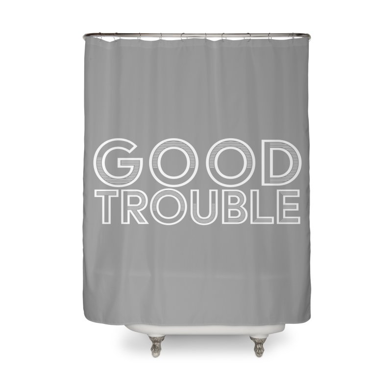 GOOD TROUBLE Home Shower Curtain by Turkeylegsray's Artist Shop