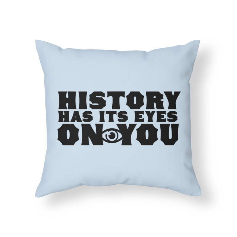 HISTORY Home Throw Pillow by Turkeylegsray's Artist Shop