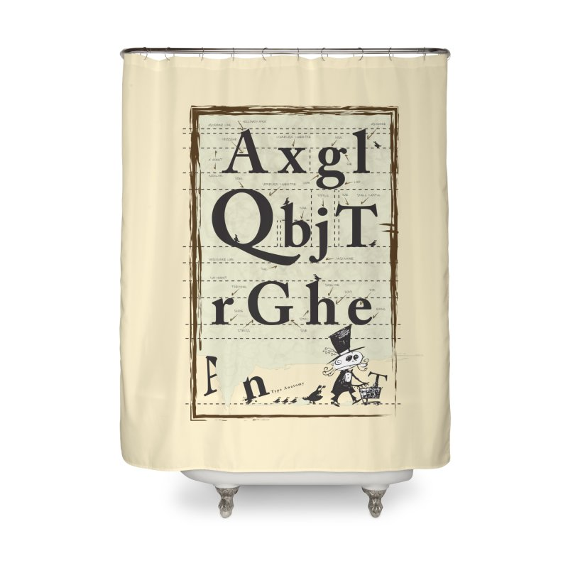 Type Home Shower Curtain by Turkeylegsray's Artist Shop