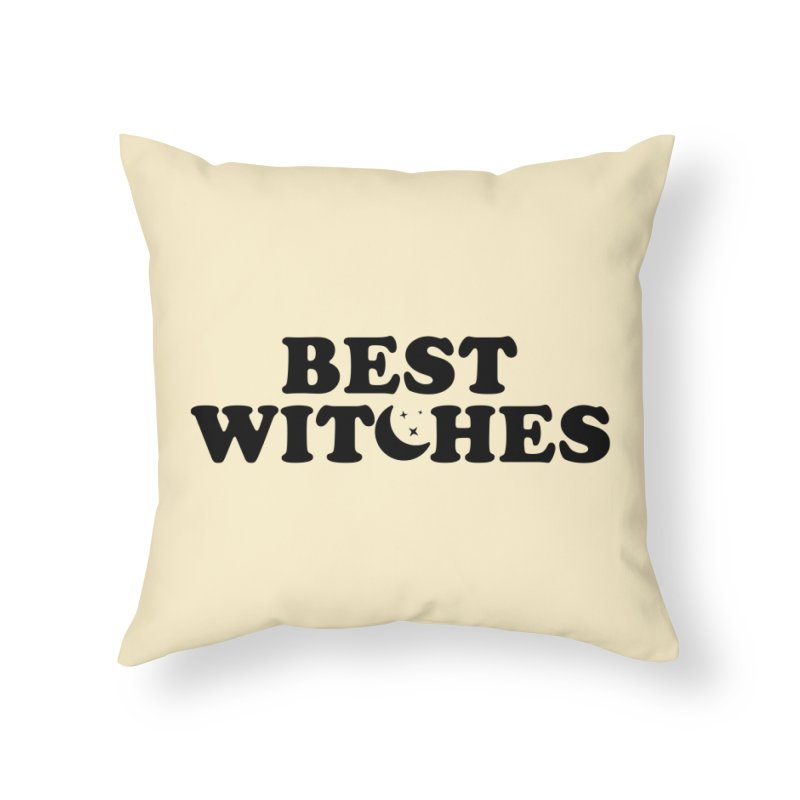 BEST WITCHES Home Throw Pillow by Turkeylegsray's Artist Shop