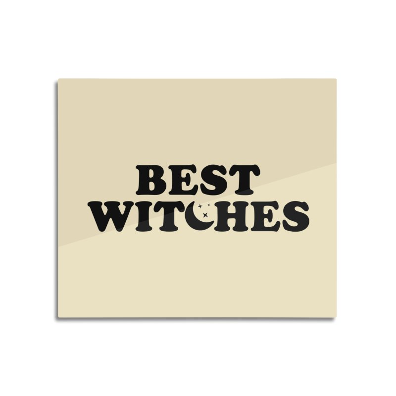 BEST WITCHES Home Mounted Aluminum Print by Turkeylegsray's Artist Shop