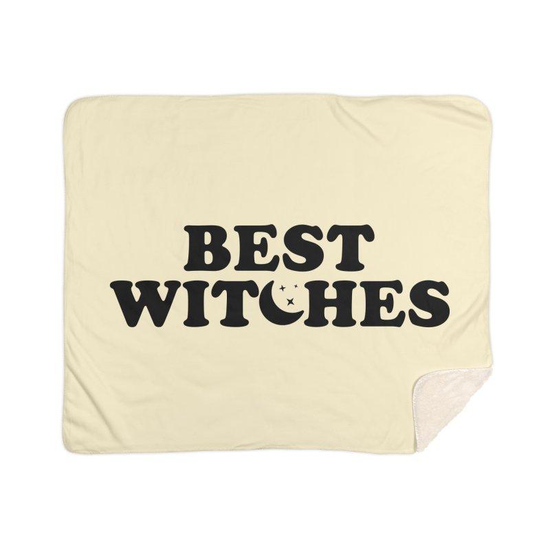 BEST WITCHES Home Blanket by Turkeylegsray's Artist Shop