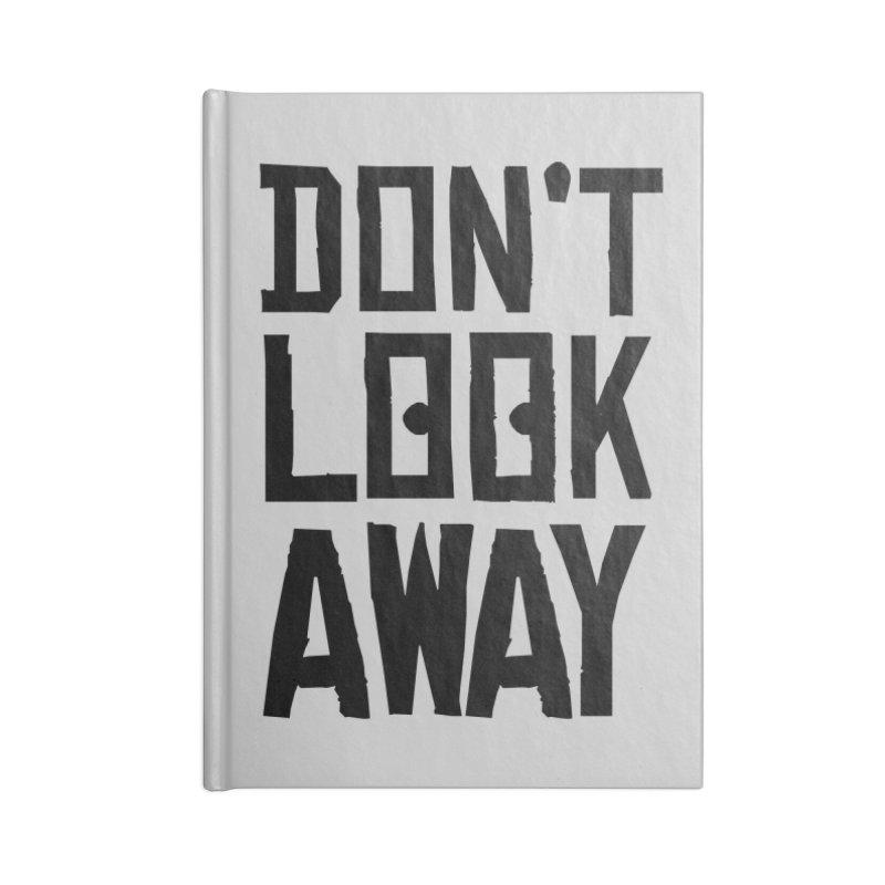 DON'T LOOK AWAY Accessories Notebook by Turkeylegsray's Artist Shop