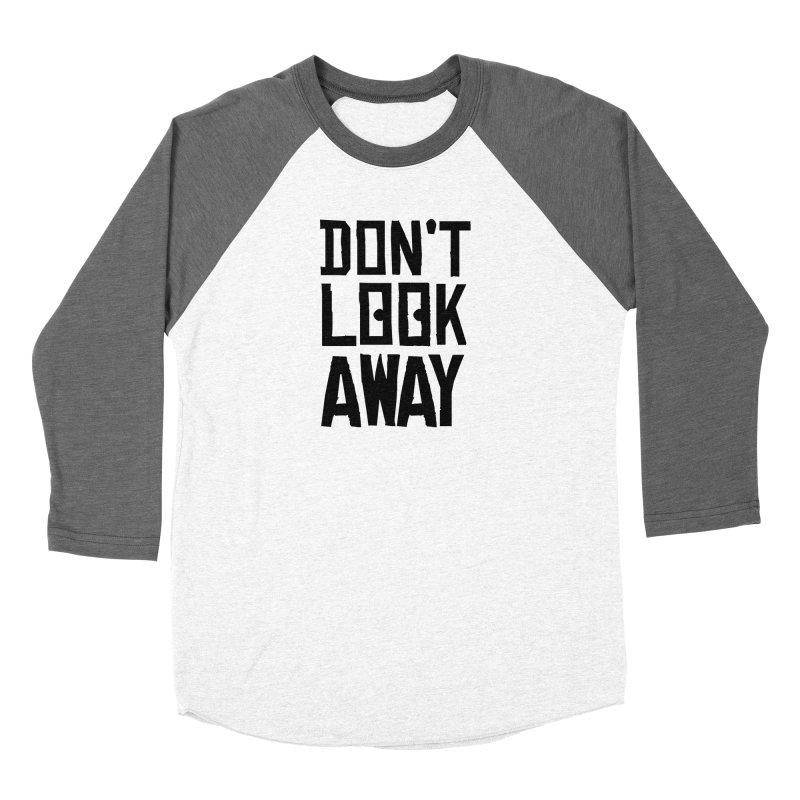 DON'T LOOK AWAY Women's Longsleeve T-Shirt by Turkeylegsray's Artist Shop
