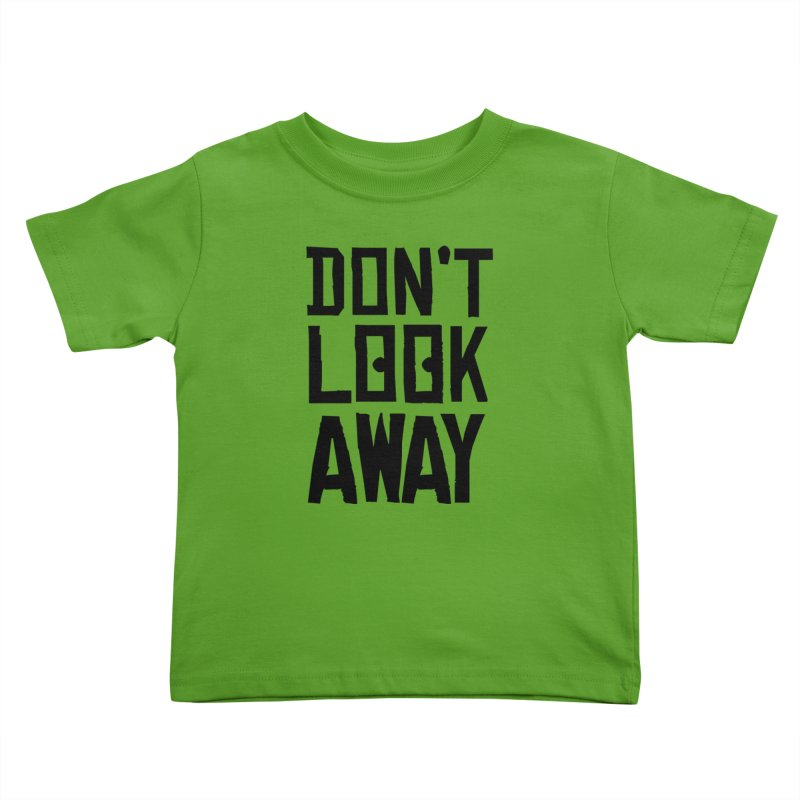 DON'T LOOK AWAY Kids Toddler T-Shirt by Turkeylegsray's Artist Shop