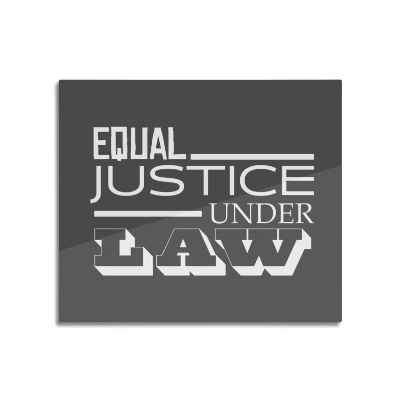 EQUAL JUSTICE Home Mounted Acrylic Print by Turkeylegsray's Artist Shop
