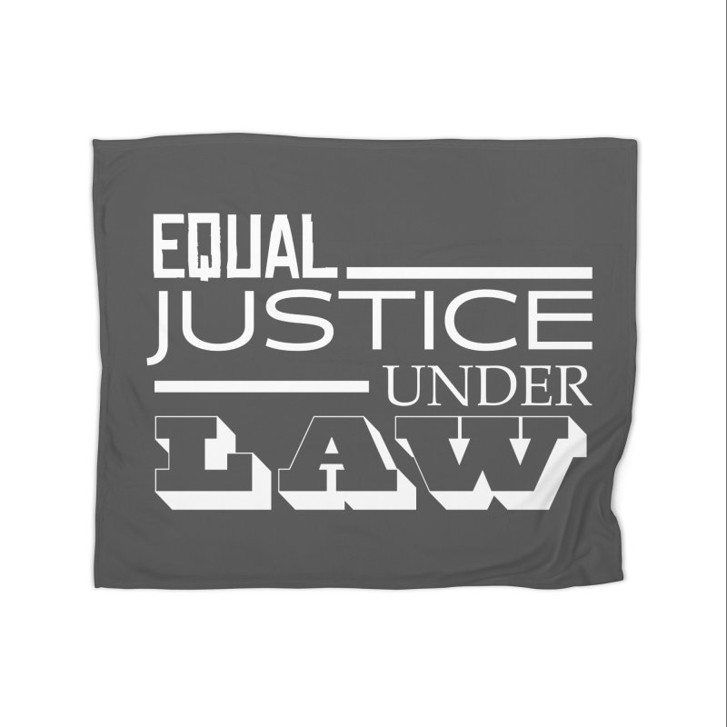 EQUAL JUSTICE Home Blanket by Turkeylegsray's Artist Shop