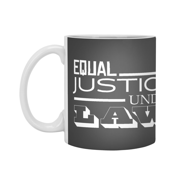 EQUAL JUSTICE Accessories Mug by Turkeylegsray's Artist Shop