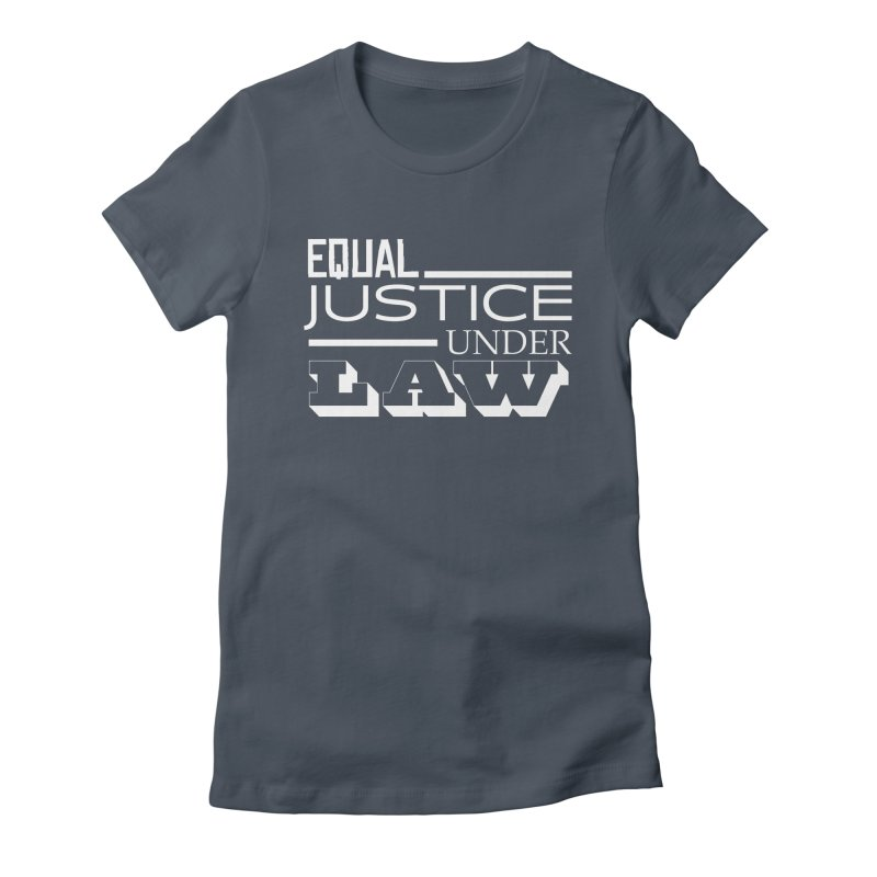 EQUAL JUSTICE Women's T-Shirt by Turkeylegsray's Artist Shop